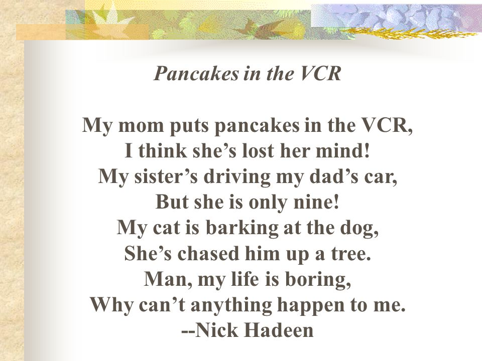 Pancakes in the VCR My mom puts pancakes in the VCR, I think she's lost her mind.