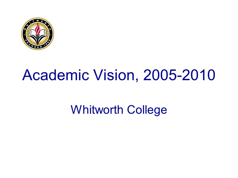 Academic Vision, 2005-2010 Whitworth College