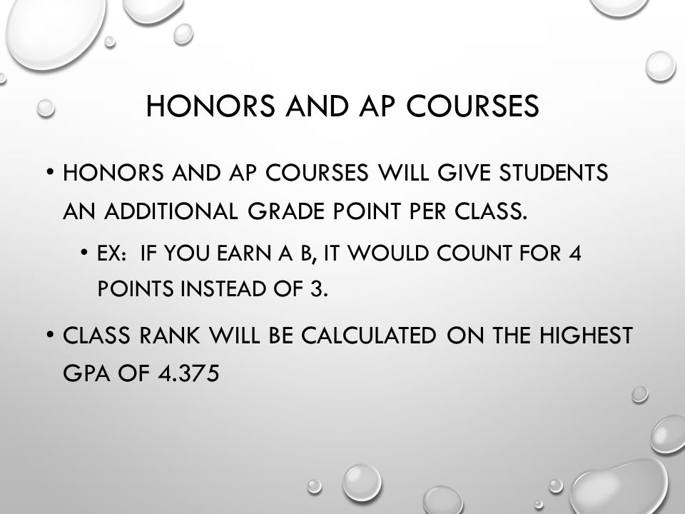 HONORS AND AP COURSES HONORS AND AP COURSES WILL GIVE STUDENTS AN ADDITIONAL GRADE POINT PER CLASS.