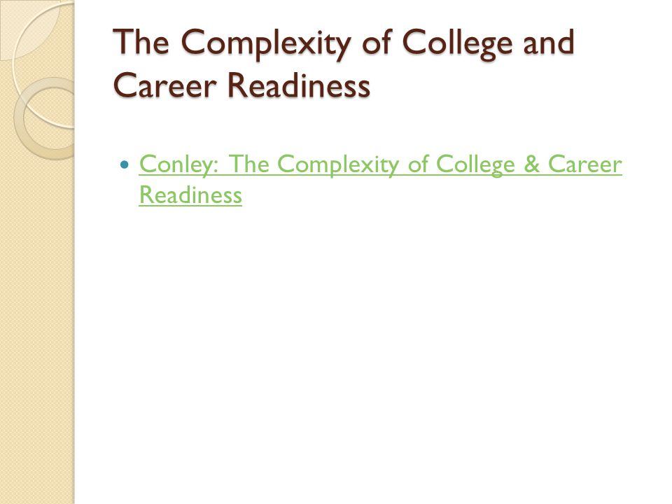 The Complexity of College and Career Readiness Conley: The Complexity of College & Career Readiness Conley: The Complexity of College & Career Readiness