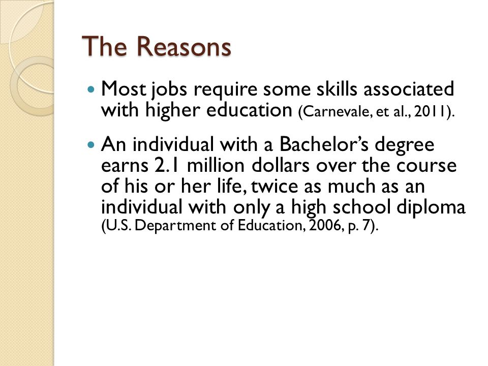 The Reasons Most jobs require some skills associated with higher education (Carnevale, et al., 2011).