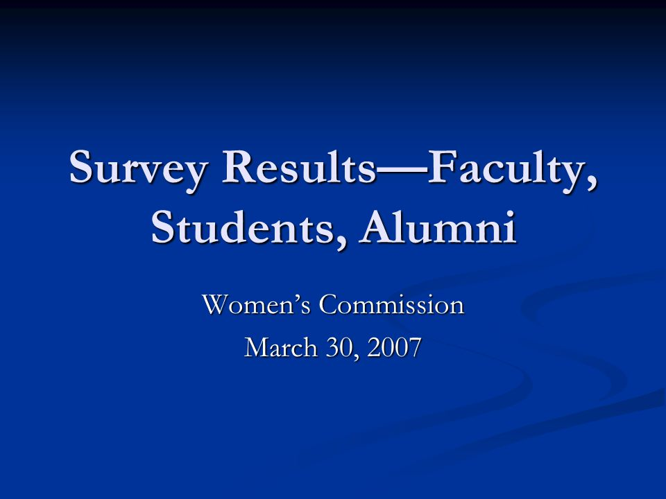 Survey Results—Faculty, Students, Alumni Women's Commission March 30, 2007