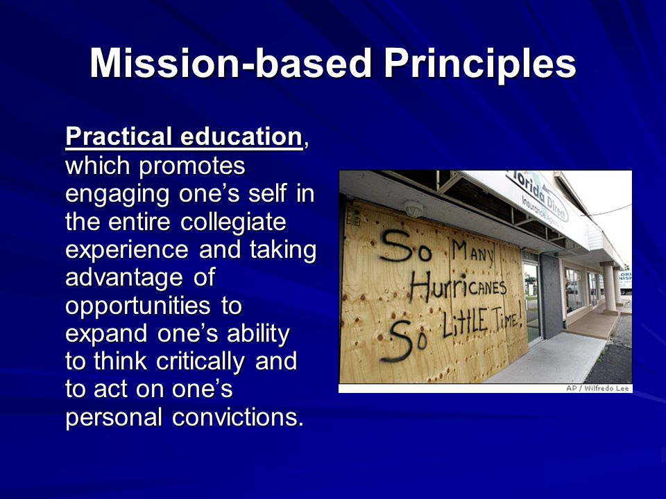 Mission-based Principles Practical education, which promotes engaging one's self in the entire collegiate experience and taking advantage of opportuni