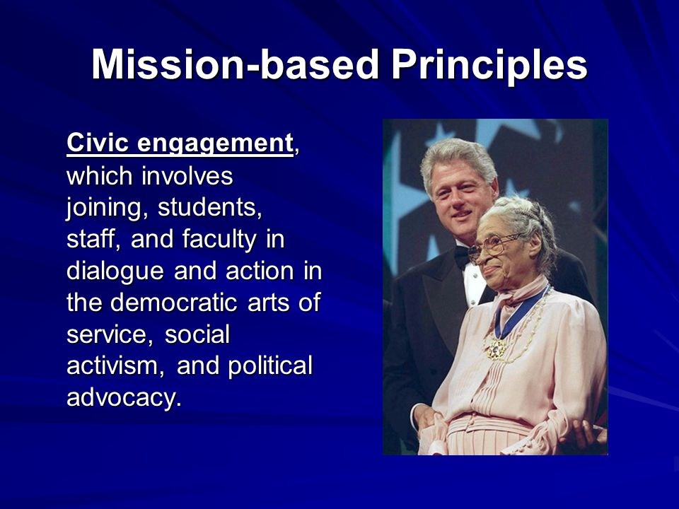 Mission-based Principles Civic engagement, which involves joining, students, staff, and faculty in dialogue and action in the democratic arts of service, social activism, and political advocacy.