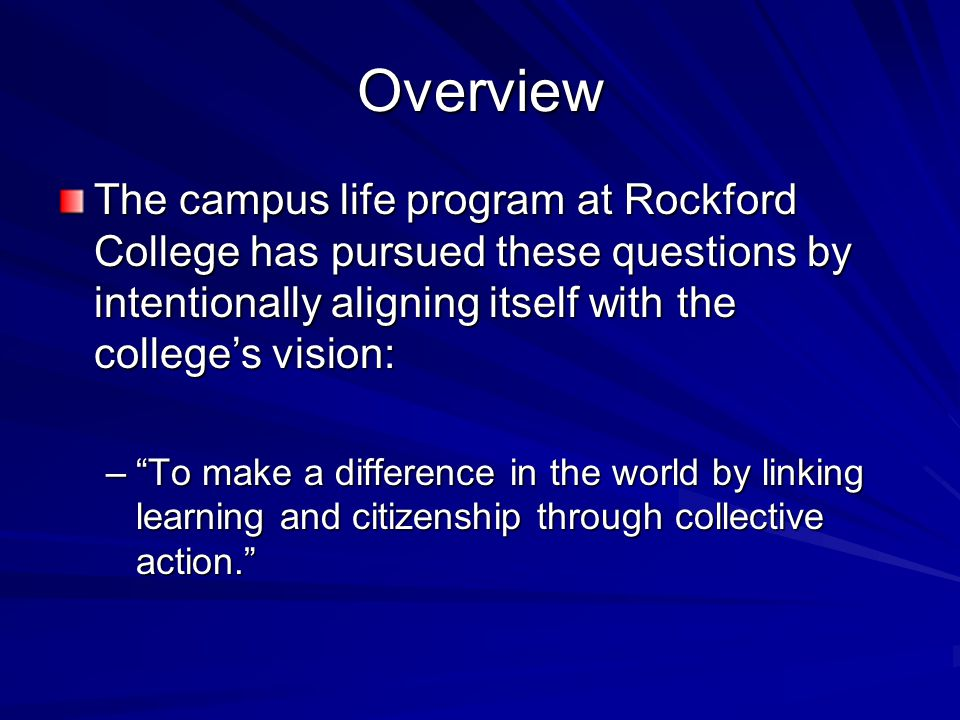 """Overview The campus life program at Rockford College has pursued these questions by intentionally aligning itself with the college's vision: –""""To make"""