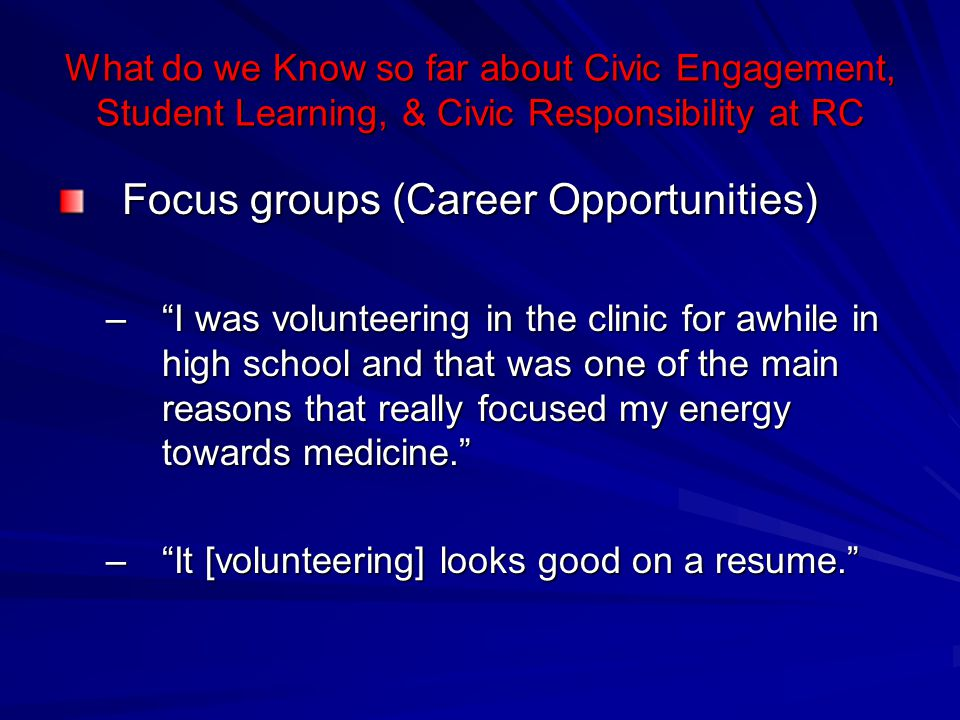 """What do we Know so far about Civic Engagement, Student Learning, & Civic Responsibility at RC Focus groups (Career Opportunities) –""""I was volunteering"""