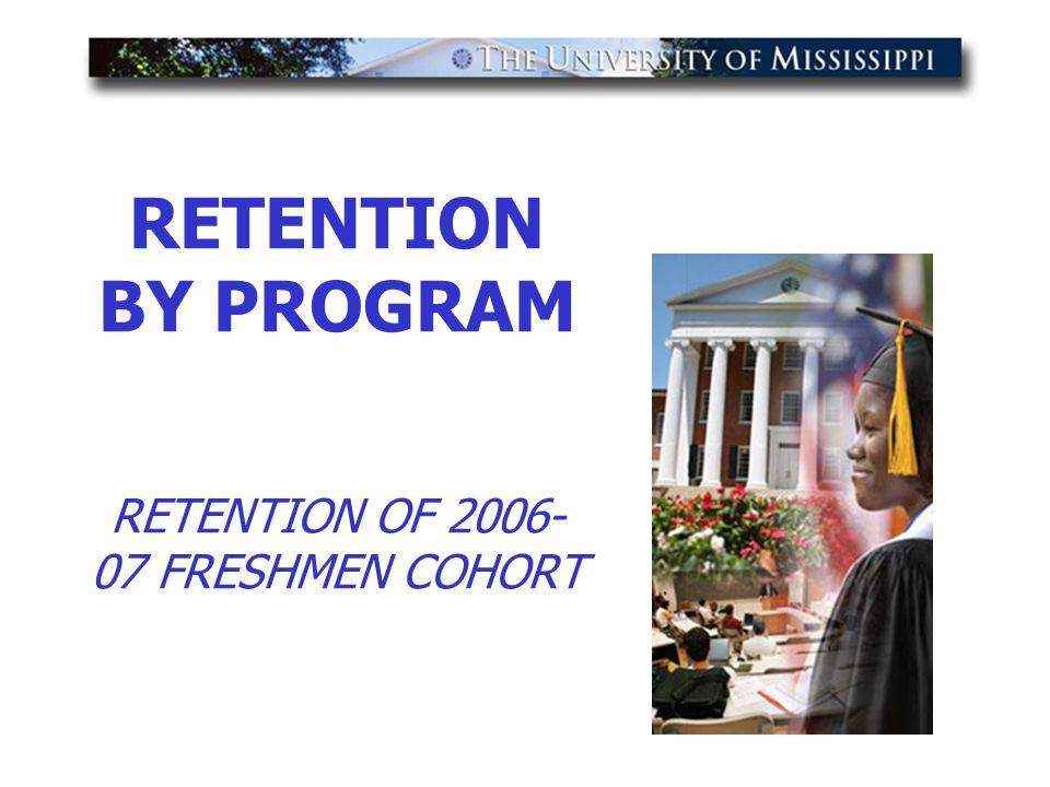 RETENTION BY PROGRAM RETENTION OF 2006- 07 FRESHMEN COHORT