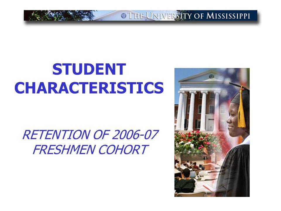 STUDENT CHARACTERISTICS RETENTION OF 2006-07 FRESHMEN COHORT