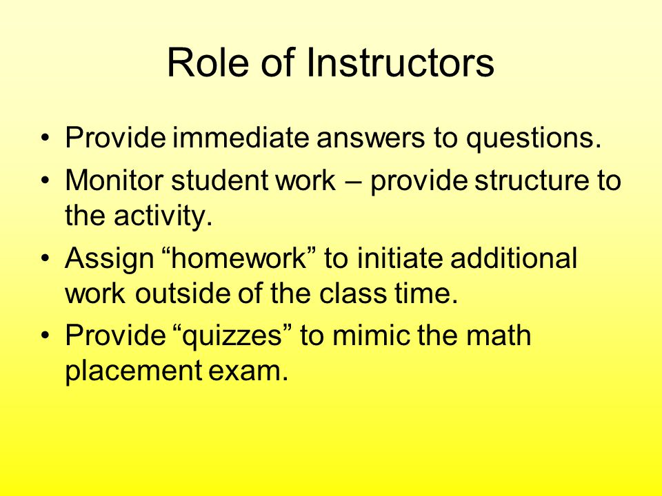 Role of Instructors Provide immediate answers to questions.