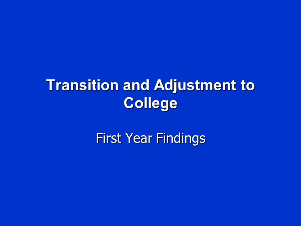 Transition and Adjustment to College First Year Findings