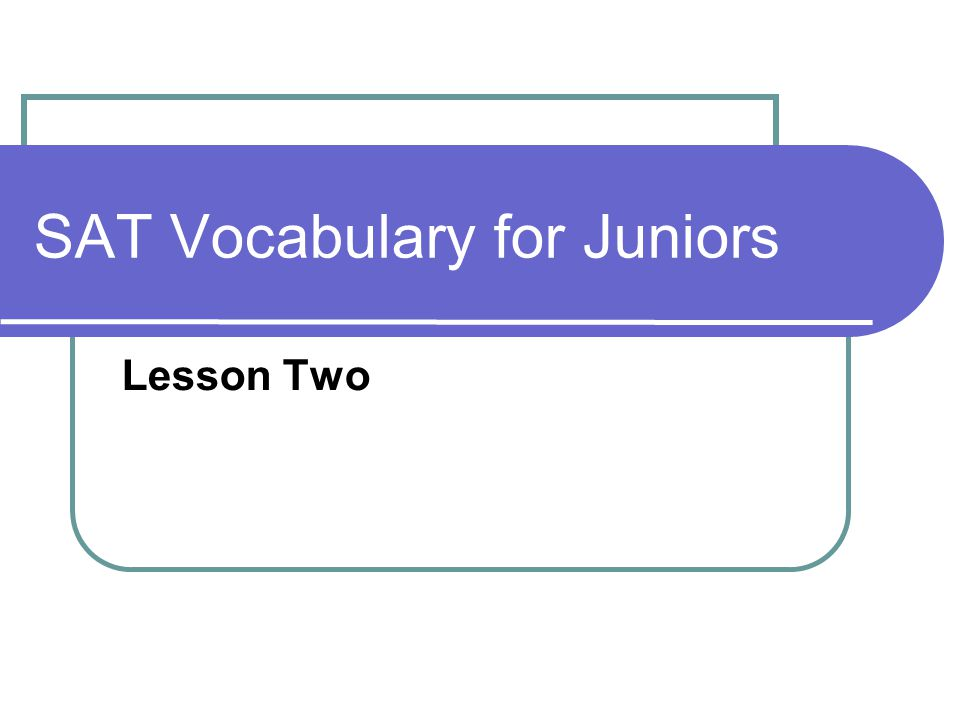 SAT Vocabulary for Juniors Lesson Two
