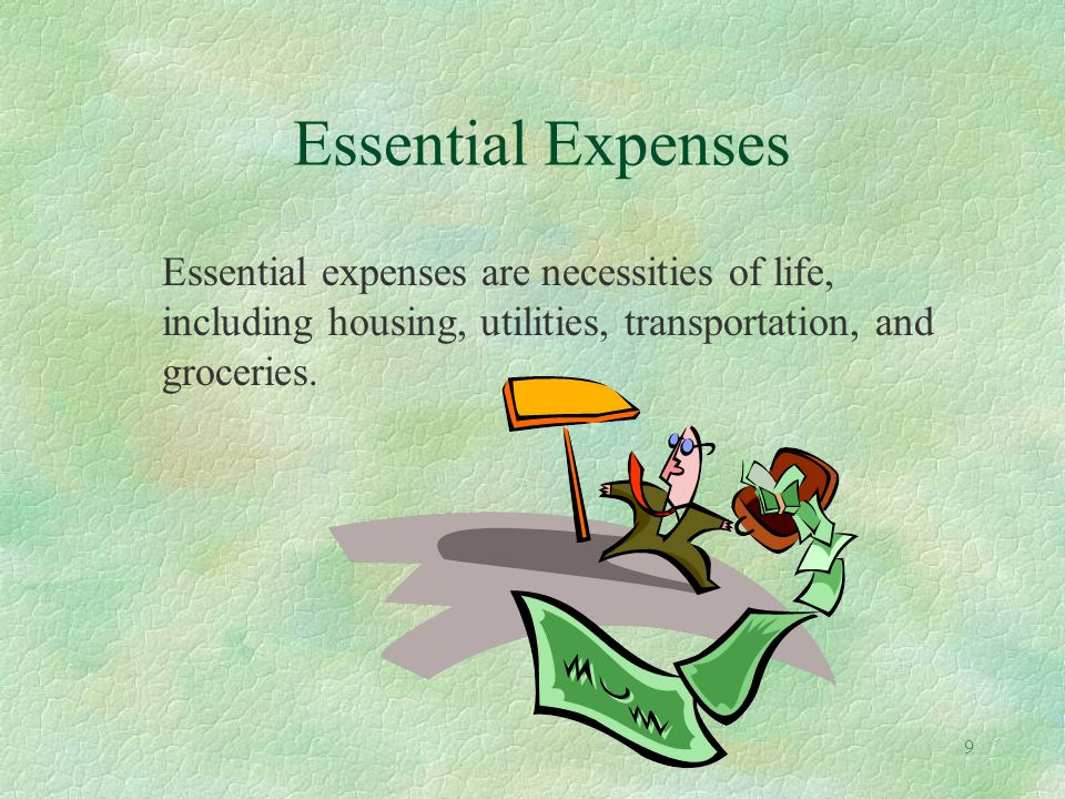 9 Essential Expenses Essential expenses are necessities of life, including housing, utilities, transportation, and groceries.