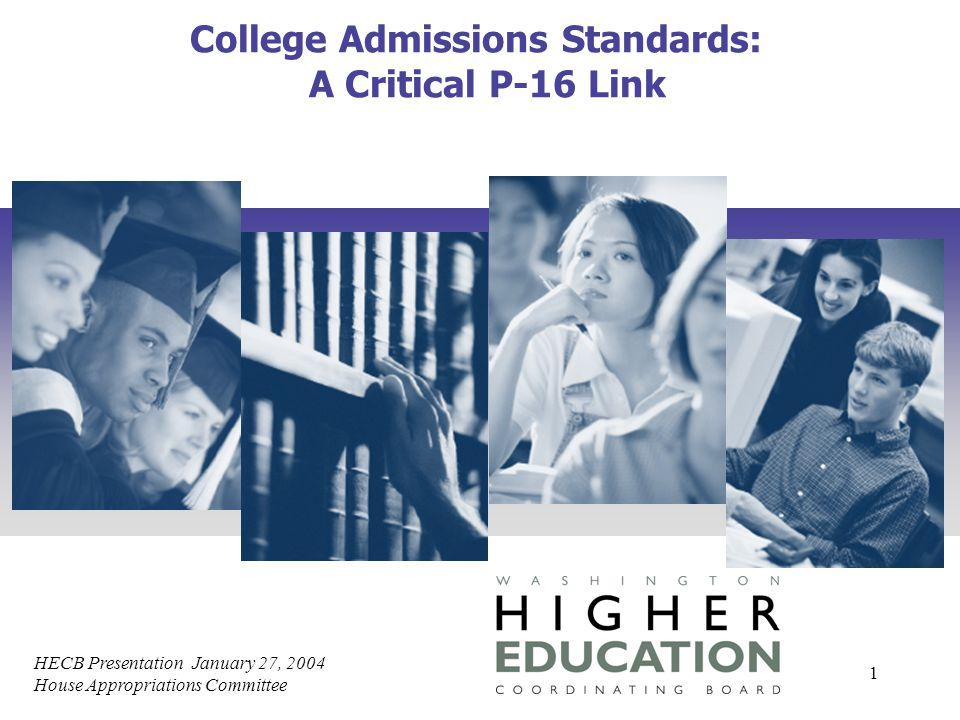 HECB Presentation January 27, 2004 House Appropriations Committee 1 College Admissions Standards: A Critical P-16 Link