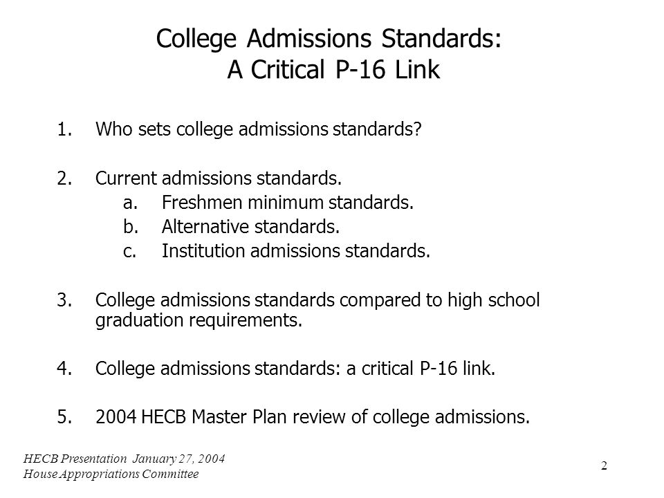 HECB Presentation January 27, 2004 House Appropriations Committee 2 College Admissions Standards: A Critical P-16 Link 1.Who sets college admissions standards.