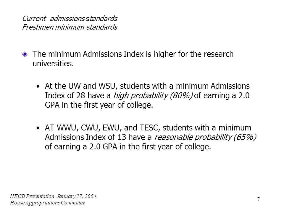 HECB Presentation January 27, 2004 House Appropriations Committee 7 Current admissions standards Freshmen minimum standards The minimum Admissions Index is higher for the research universities.