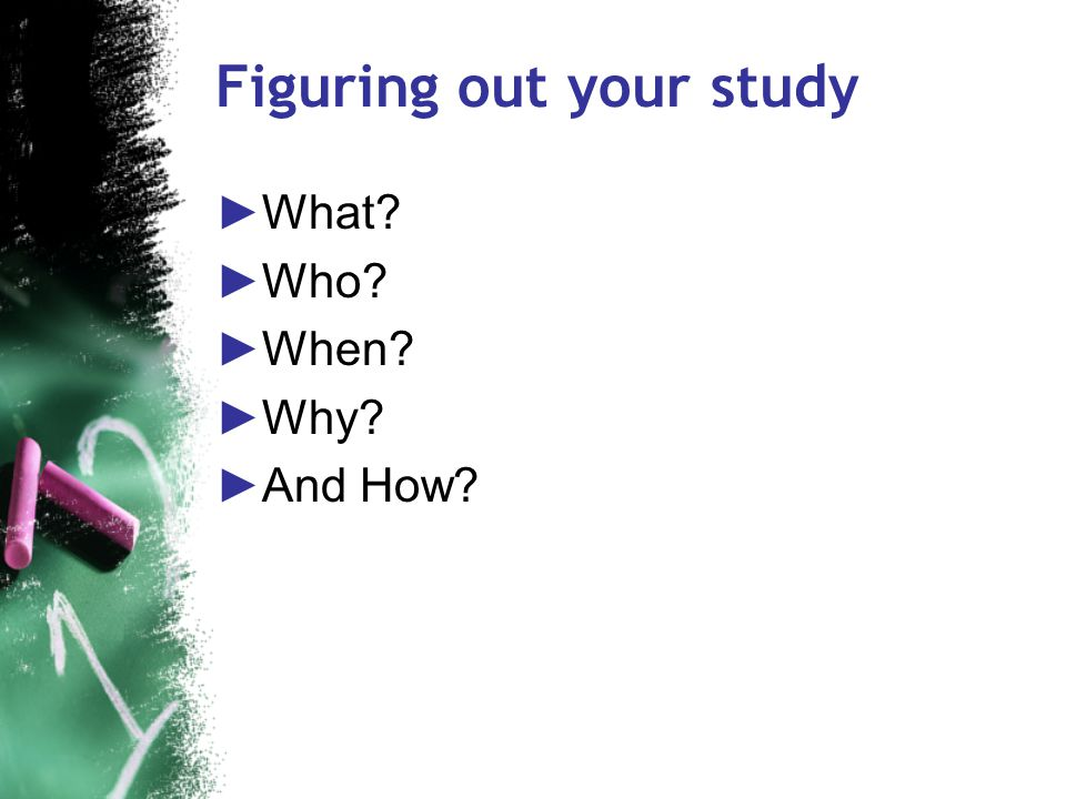 Basic steps of a research project ►Find a topic  What, When ►Formulate questions  What, Why ►Define population  Who, When ►Select design & measurem