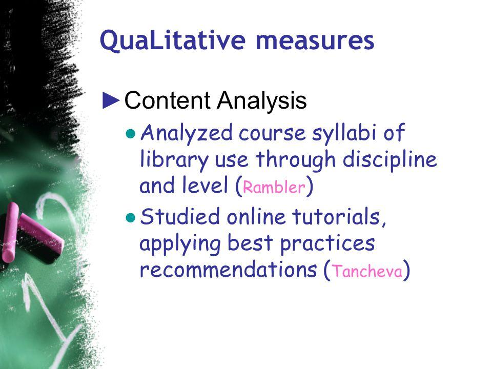 Types of methodologies ►Qua L itative Measures ● Descriptive ● Numbers not the primary focus ● Interpretive, ethnographic, naturalistic ►Qua N titativ