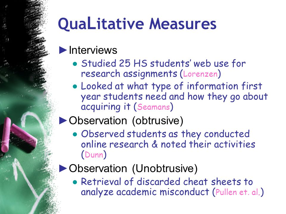 Qua L itative Measures ►Discourse Analysis ● Analyzed student responses in writing and discussions to a short film & compared findings to parallel stu
