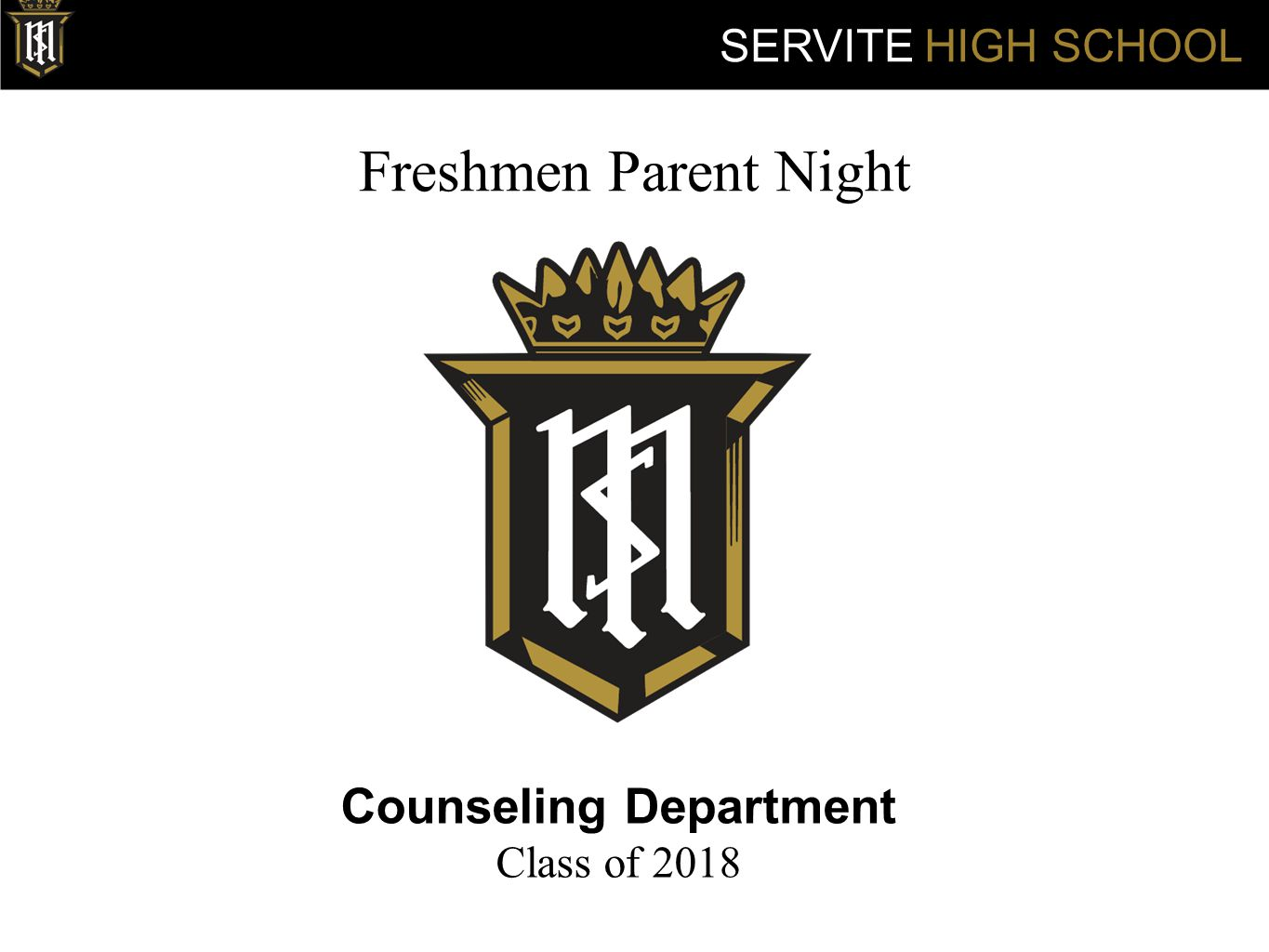Freshmen Parent Night Counseling Department Class of 2018 SERVITE HIGH SCHOOL