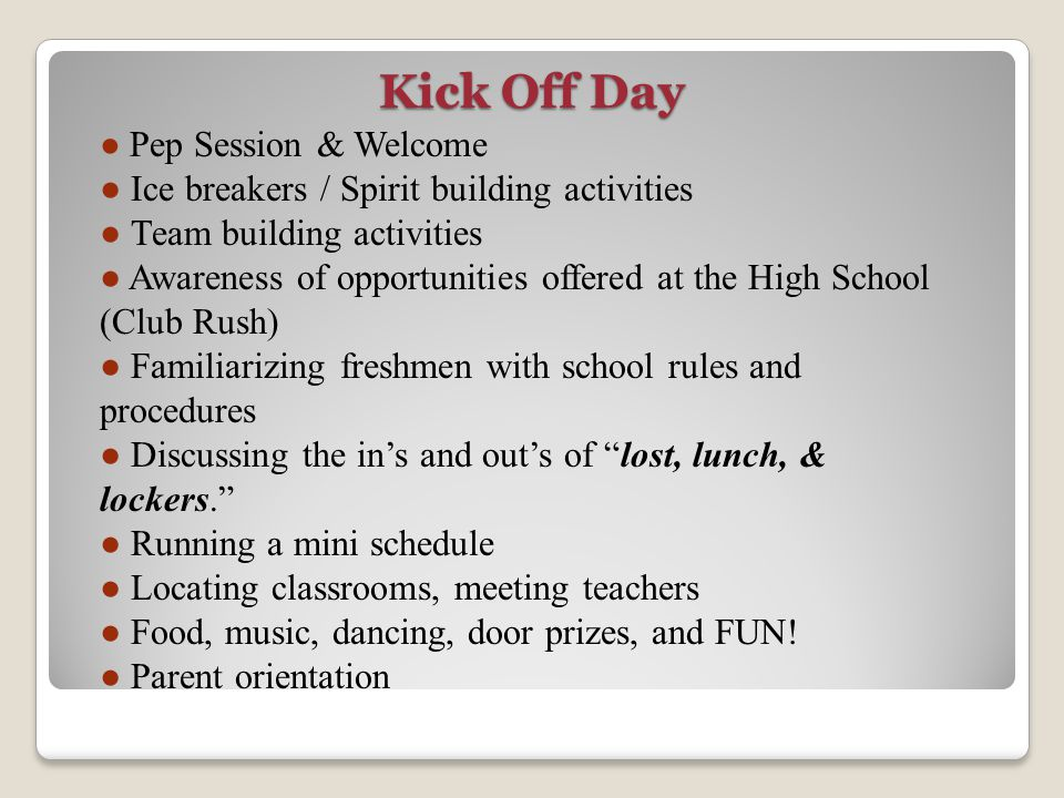 Kick Off Day ● Pep Session & Welcome ● Ice breakers / Spirit building activities ● Team building activities ● Awareness of opportunities offered at th