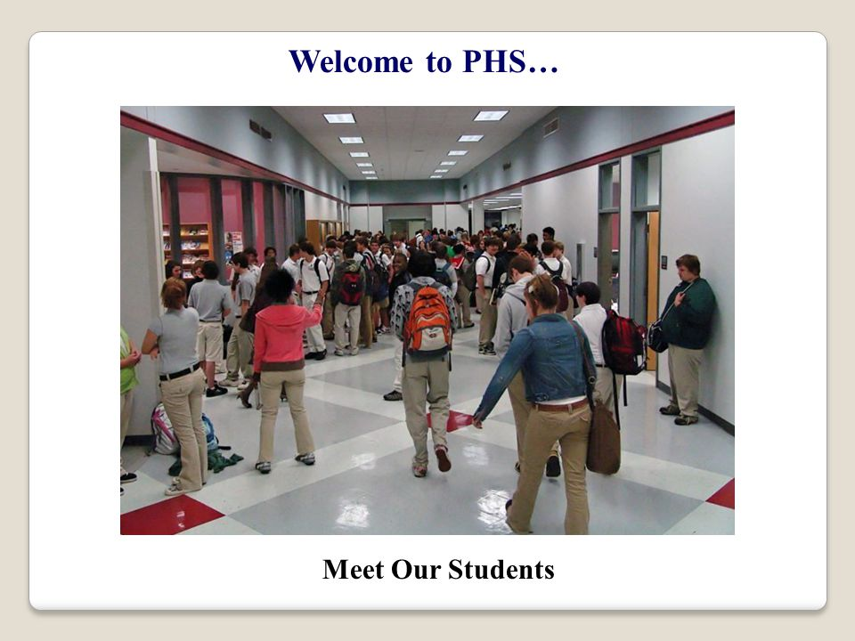 Welcome to PHS… Meet Our Students