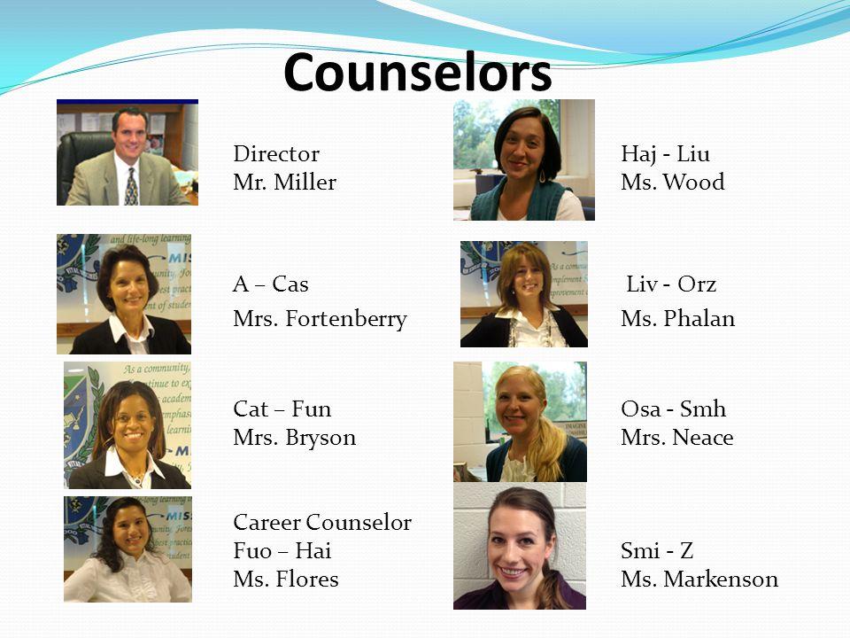 Counselors Director Haj - Liu Mr. Miller Ms. Wood A – Cas Liv - Orz Mrs.