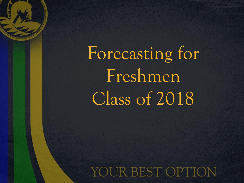 Forecasting for Freshmen Class of 2018