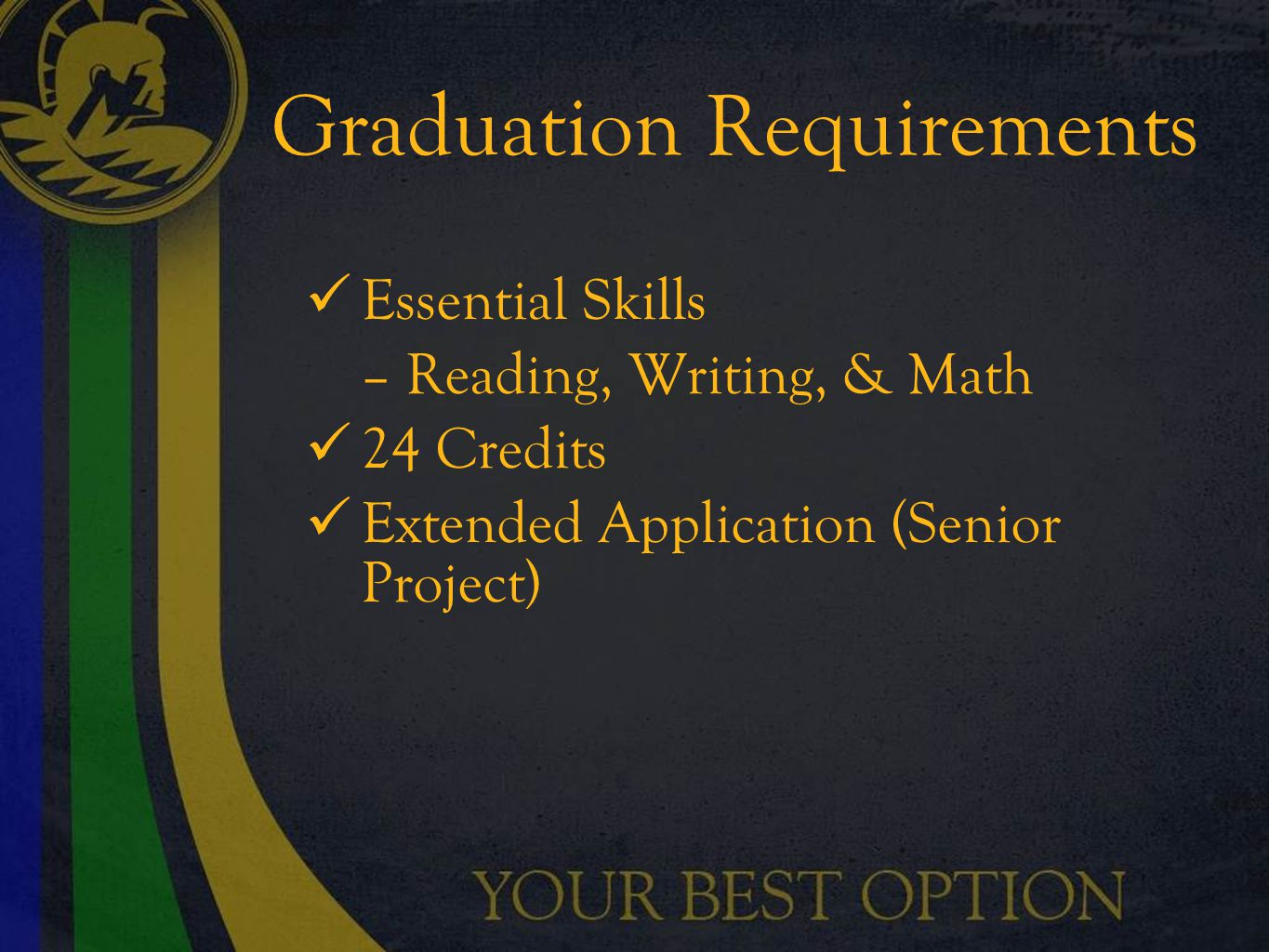 Graduation Requirements Essential Skills – Reading, Writing, & Math 24 Credits Extended Application (Senior Project)