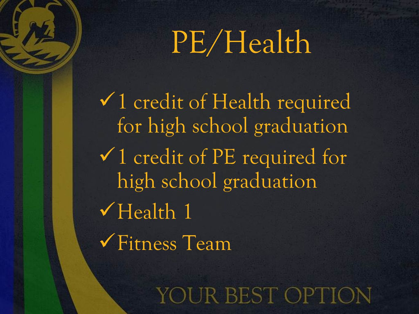 PE/Health 1 credit of Health required for high school graduation 1 credit of PE required for high school graduation Health 1 Fitness Team