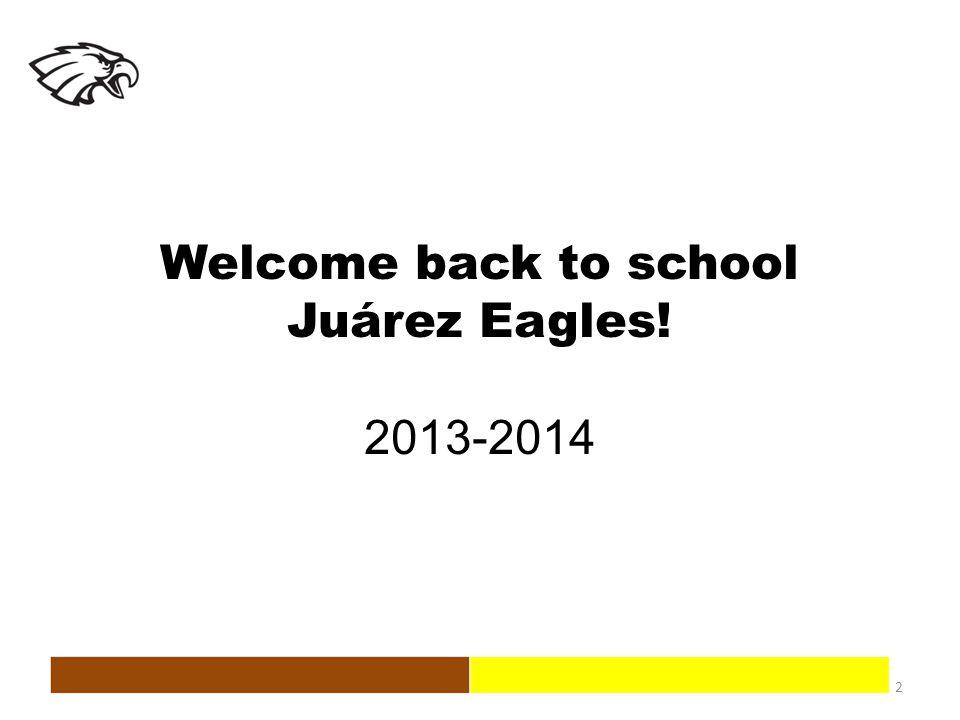 Welcome back to school Juárez Eagles! 2013-2014 2