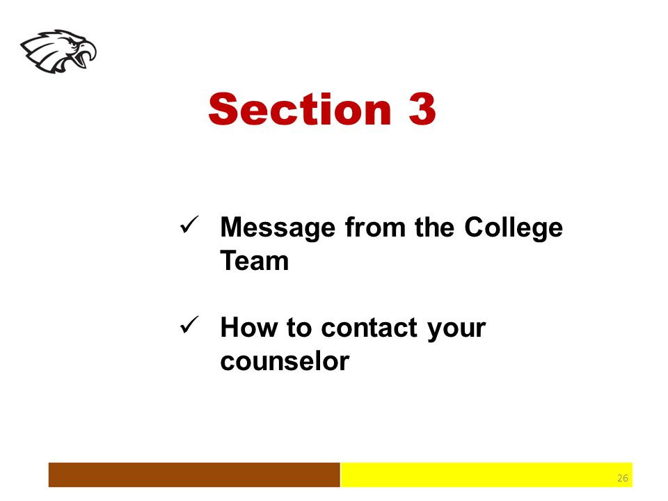 Section 3 Message from the College Team How to contact your counselor 26