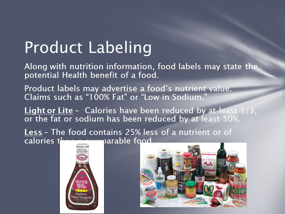 Product Labeling Along with nutrition information, food labels may state the potential Health benefit of a food. Product labels may advertise a food's