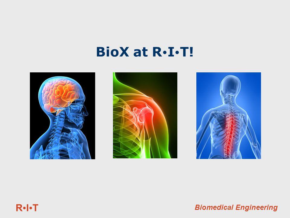 RITRIT Biomedical Engineering BioX at R  I  T!