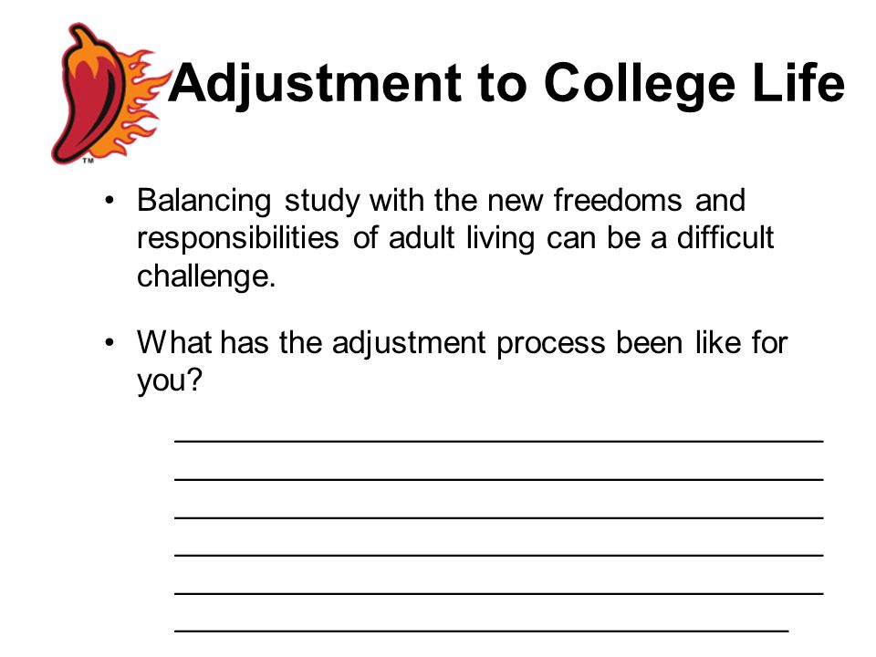 Adjustment to College Life Balancing study with the new freedoms and responsibilities of adult living can be a difficult challenge.