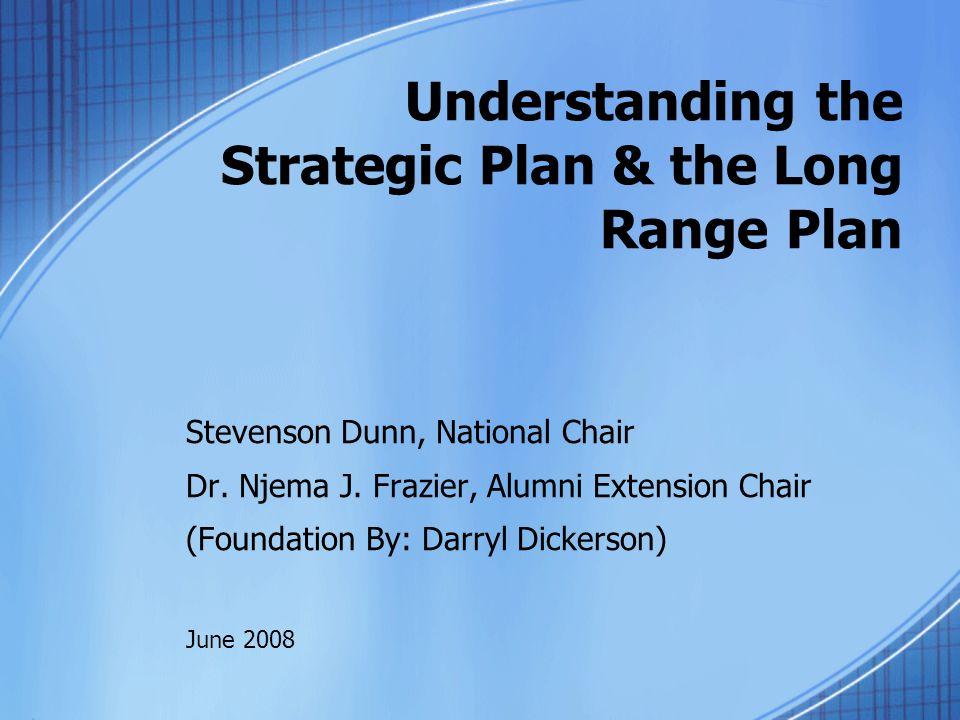 Understanding the Strategic Plan & the Long Range Plan Stevenson Dunn, National Chair Dr.
