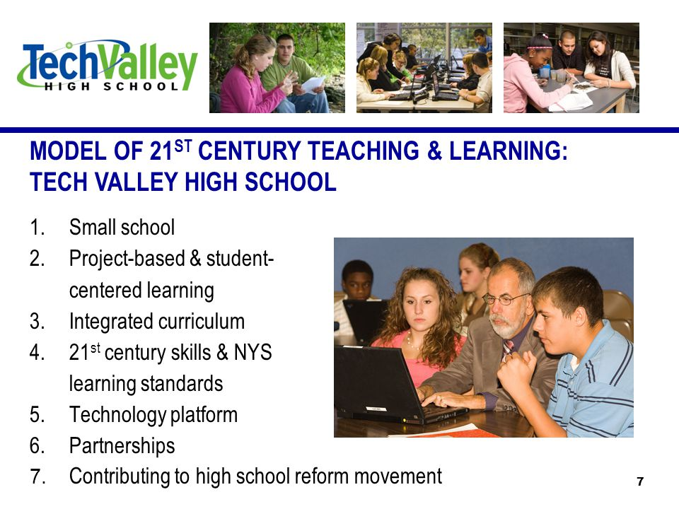 1.Small school 2.Project-based & student- centered learning 3.Integrated curriculum 4.21 st century skills & NYS learning standards 5.Technology platform 6.Partnerships MODEL OF 21 ST CENTURY TEACHING & LEARNING: TECH VALLEY HIGH SCHOOL 7 7.