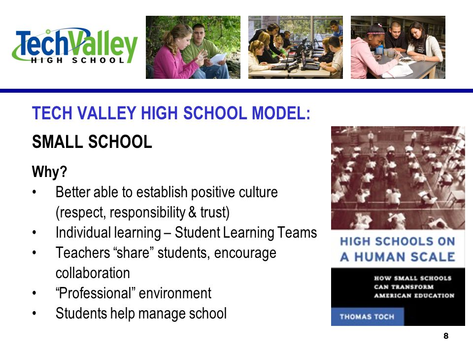 TECH VALLEY HIGH SCHOOL MODEL: SMALL SCHOOL Why.