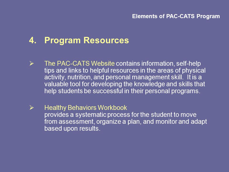 4.Program Resources  The PAC-CATS Website contains information, self-help tips and links to helpful resources in the areas of physical activity, nutrition, and personal management skill.