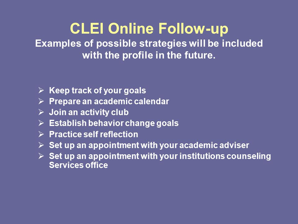CLEI Online Follow-up Examples of possible strategies will be included with the profile in the future.
