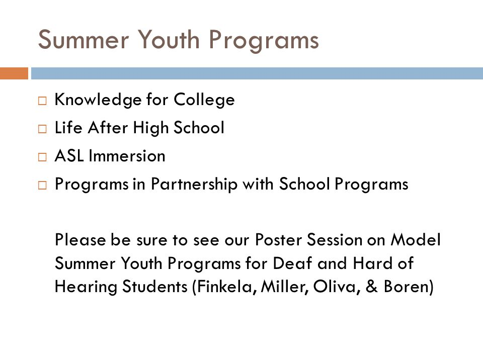 Summer Youth Programs  Knowledge for College  Life After High School  ASL Immersion  Programs in Partnership with School Programs Please be sure t