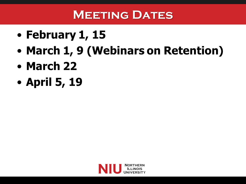 Meeting Dates February 1, 15 March 1, 9 (Webinars on Retention) March 22 April 5, 19