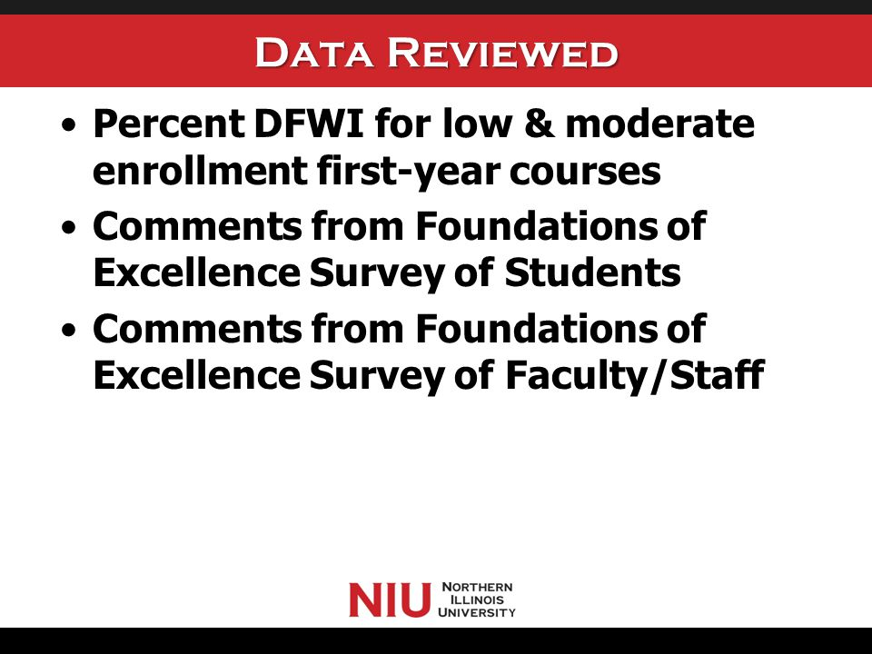 Data Reviewed Percent DFWI for low & moderate enrollment first-year courses Comments from Foundations of Excellence Survey of Students Comments from F