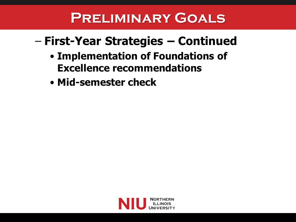 Preliminary Goals Four-Year, Six-Year Graduation Rates –Priority should be given to four-year graduation rates –Six-year rate Return to 51%-52% Five-year plan = 54%-55% –Four-year rate 30%