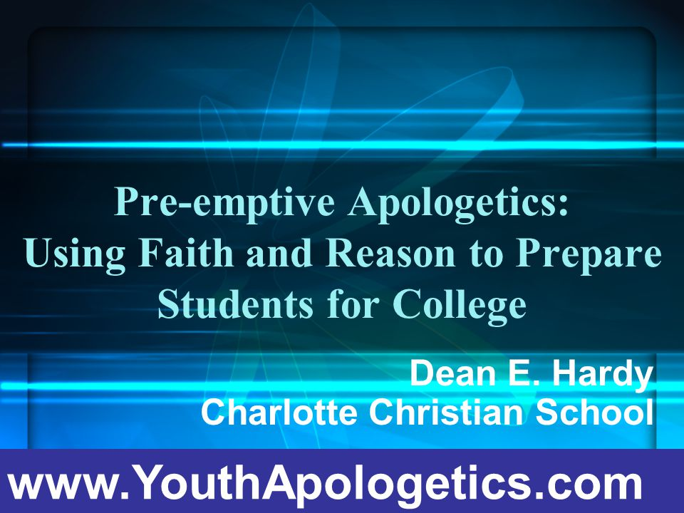 Pre-emptive Apologetics: Using Faith and Reason to Prepare Students for College Dean E.