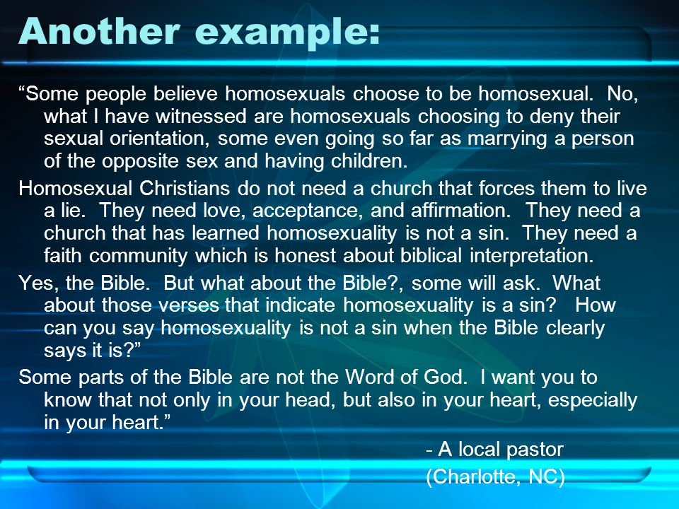 Another example: Some people believe homosexuals choose to be homosexual.