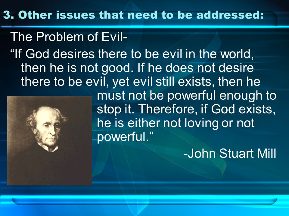 The Problem of Evil- If God desires there to be evil in the world, then he is not good.