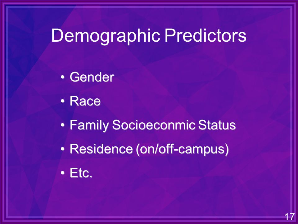 17 Gender Race Family Socioeconmic Status Residence (on/off-campus) Etc.