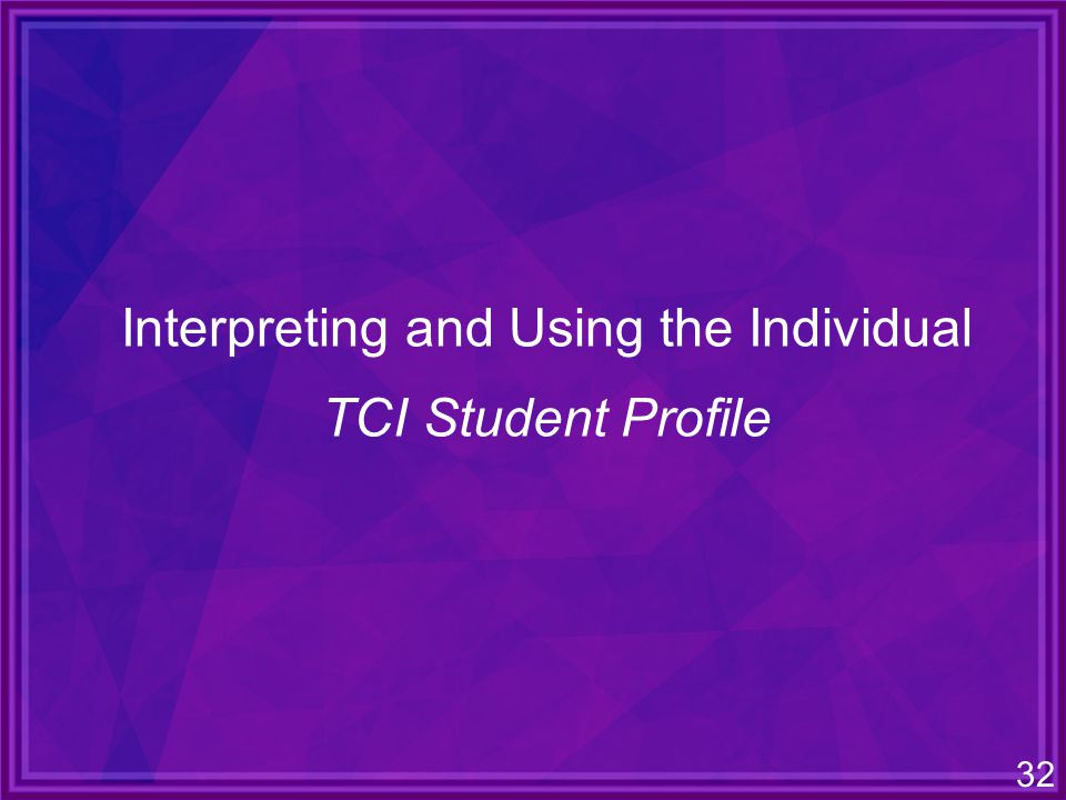 32 Interpreting and Using the Individual TCI Student Profile