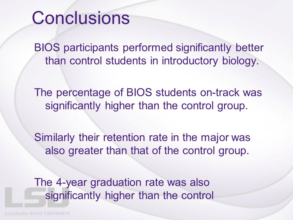 Conclusions BIOS participants performed significantly better than control students in introductory biology.