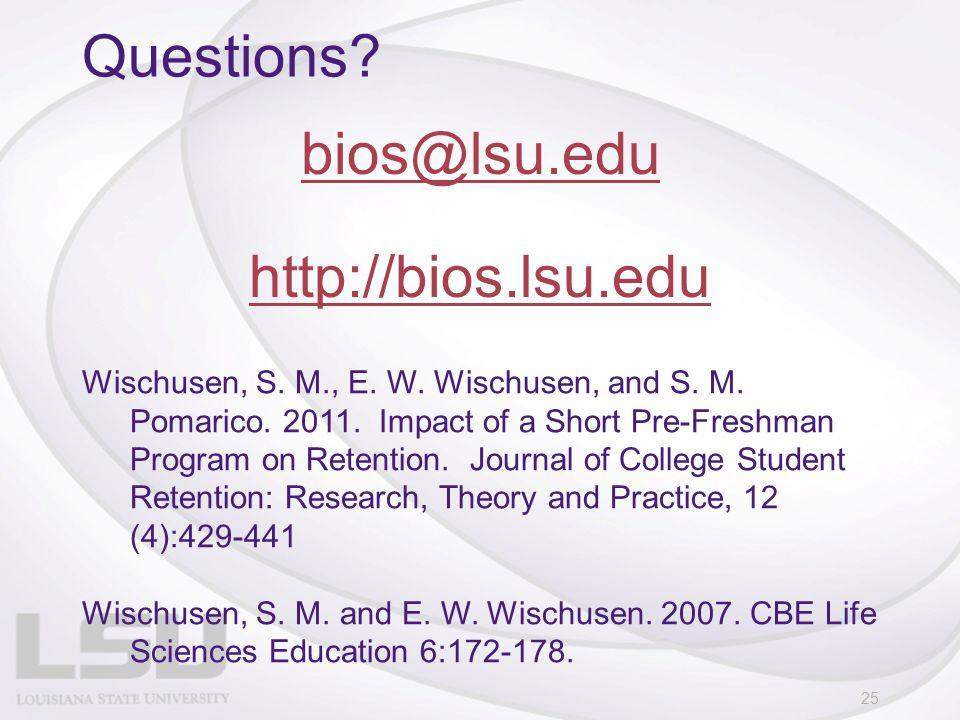 Questions? bios@lsu.edu http://bios.lsu.edu 25 Wischusen, S. M., E. W. Wischusen, and S. M. Pomarico. 2011. Impact of a Short Pre-Freshman Program on